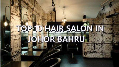 TOP 10 HAIR SALON IN JOHOR BAHRU