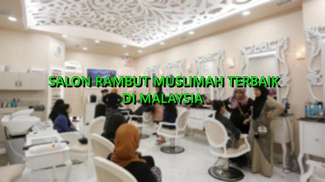 14 Salon Rambut Muslimah Terbaik Di Malaysia Khas Untuk Umat Islam Toppik Malaysia